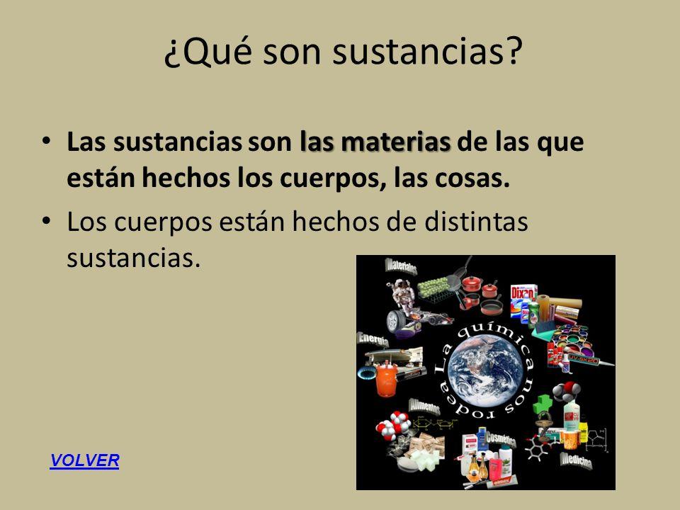 ¿Qué son sustancias Las sustancias son las materias de las que están hechos los cuerpos, las cosas.