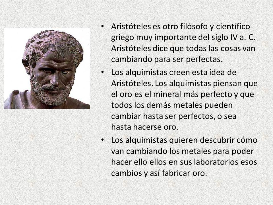 Aristóteles es otro filósofo y científico griego muy importante del siglo IV a. C. Aristóteles dice que todas las cosas van cambiando para ser perfectas.