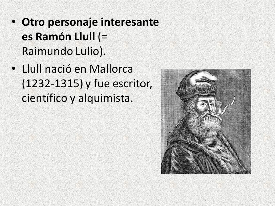 Otro personaje interesante es Ramón Llull (= Raimundo Lulio).