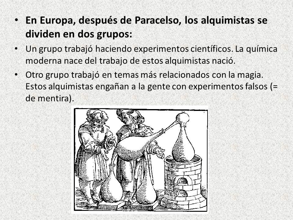 En Europa, después de Paracelso, los alquimistas se dividen en dos grupos: