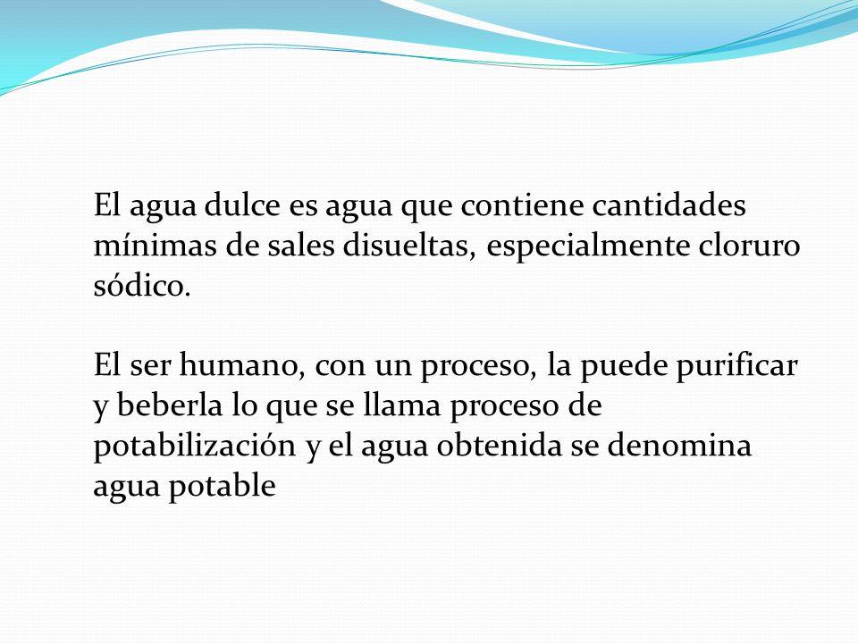 El agua dulce es agua que contiene cantidades mínimas de sales disueltas, especialmente cloruro sódico.