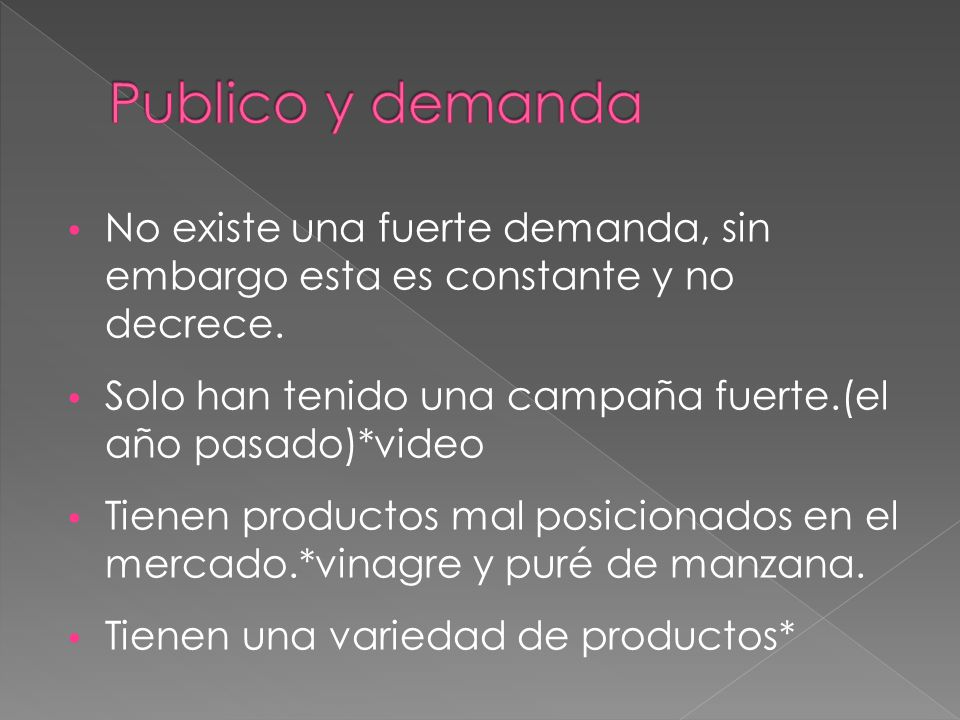 Publico y demanda No existe una fuerte demanda, sin embargo esta es constante y no decrece. Solo han tenido una campaña fuerte.(el año pasado)*video.