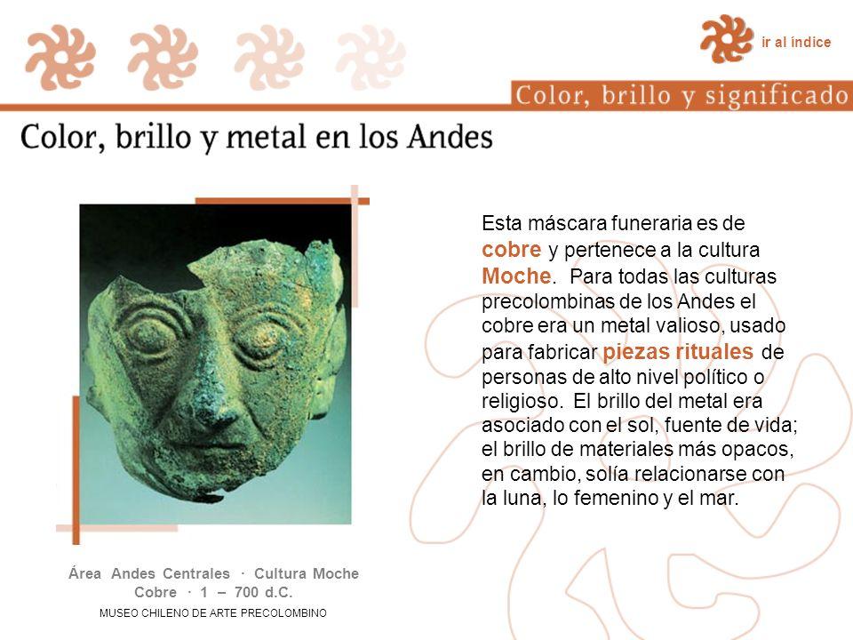 Área Andes Centrales · Cultura Moche Cobre · 1 – 700 d.C.