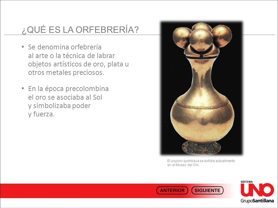 ¿QUÉ ES LA ORFEBRERÍA Se denomina orfebrería al arte o la técnica de labrar objetos artísticos de oro, plata u otros metales preciosos.