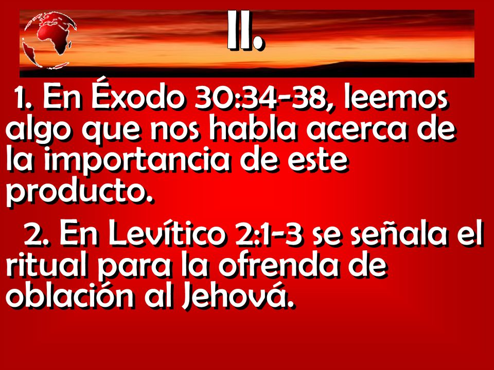 II. 1. En Éxodo 30:34-38, leemos algo que nos habla acerca de la importancia de este producto.