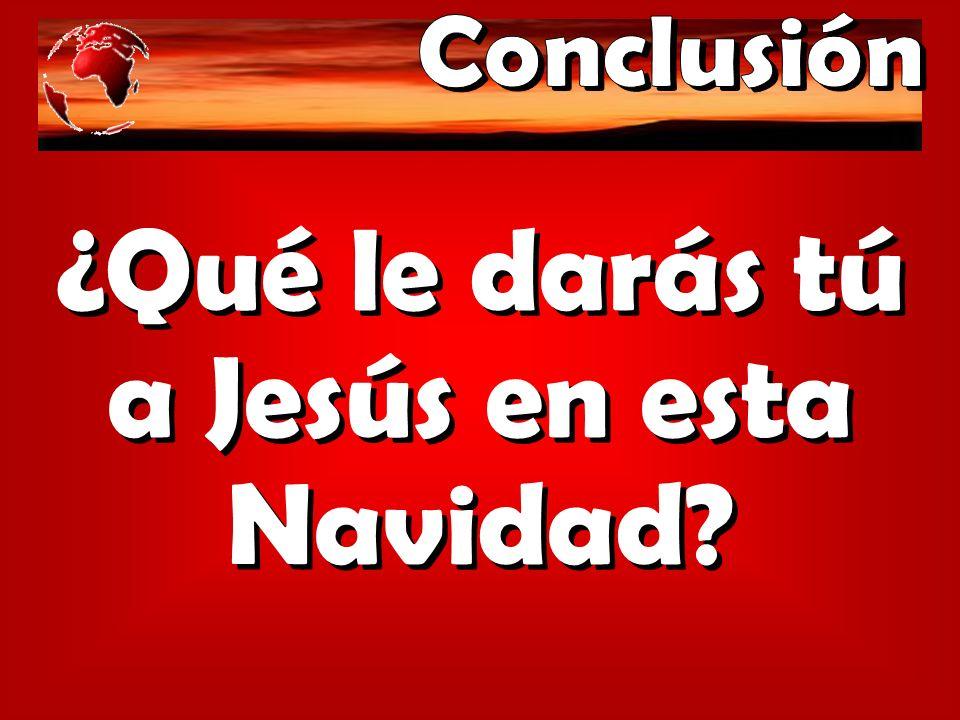 ¿Qué le darás tú a Jesús en esta Navidad