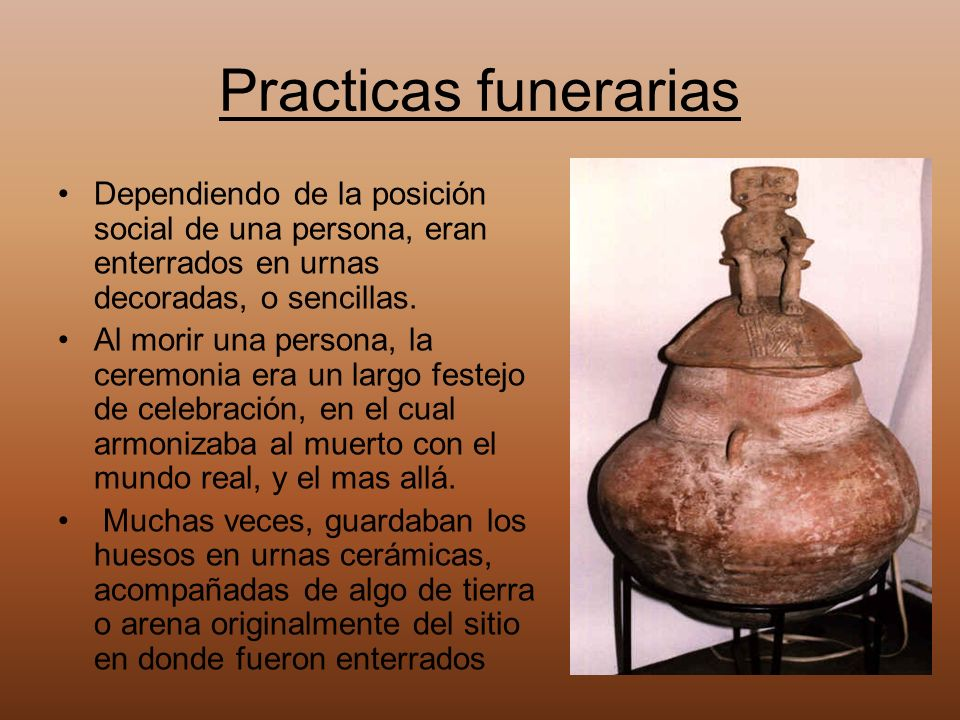 Practicas funerarias Dependiendo de la posición social de una persona, eran enterrados en urnas decoradas, o sencillas.