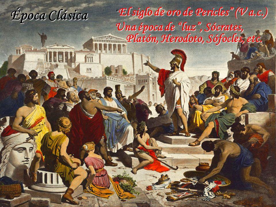 Época Clásica El siglo de oro de Pericles (V a.c.) Una época de luz , Sócrates, Platón, Herodoto, Sófocles, etc.
