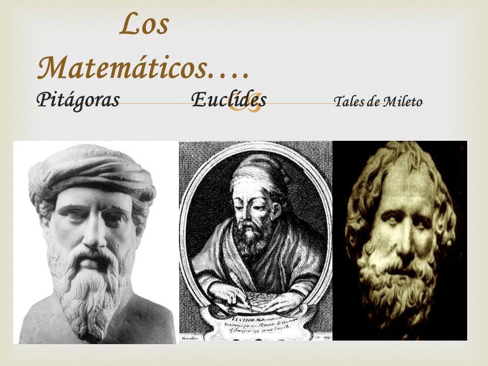 Los Matemáticos…. Pitágoras Euclídes Tales de Mileto