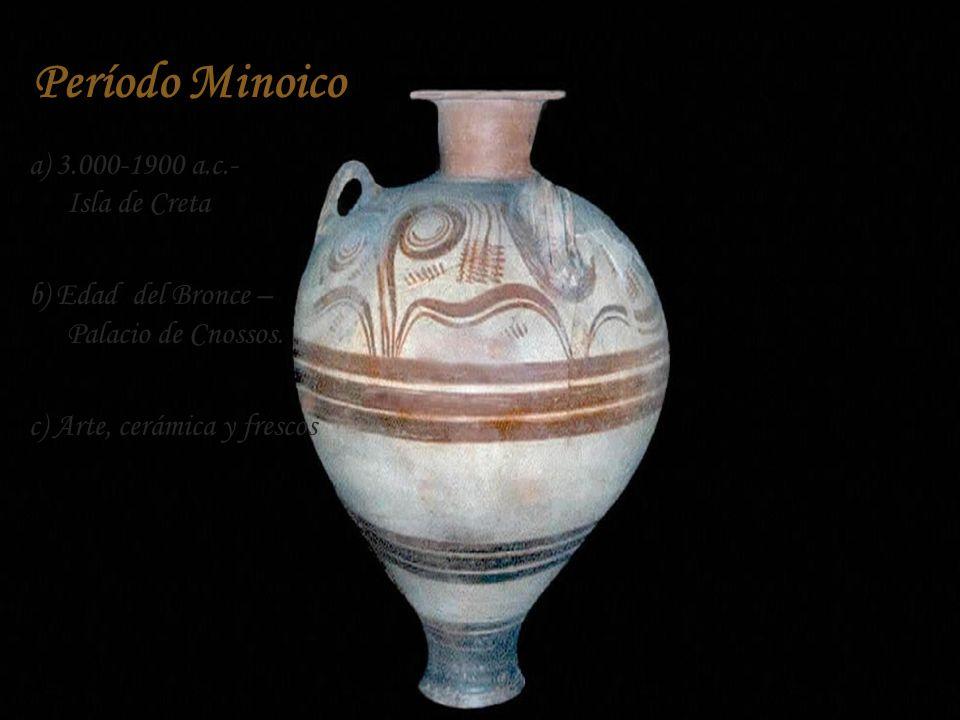 Período Minoico a) 3.000-1900 a.c.- Isla de Creta b) Edad del Bronce – Palacio de Cnossos.