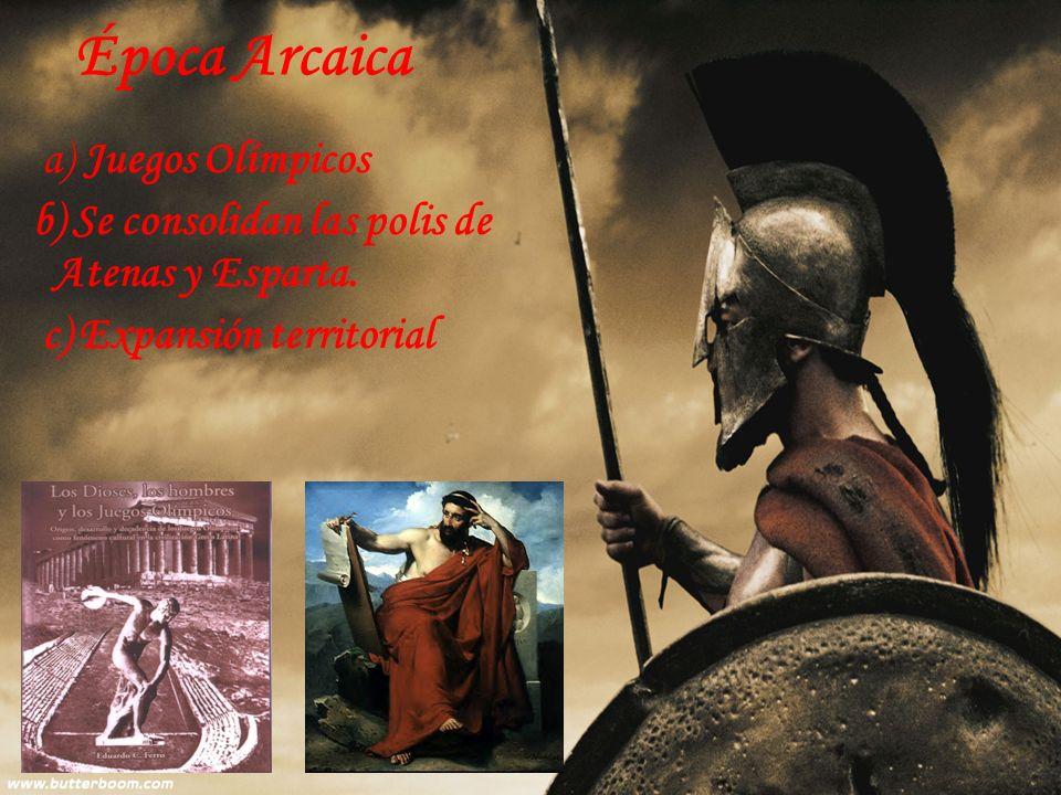 Época Arcaica a) Juegos Olímpicos b) Se consolidan las polis de Atenas y Esparta.