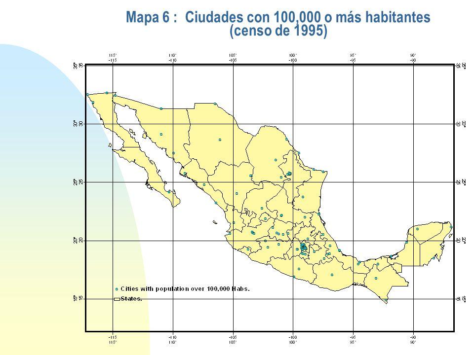 Mapa 6 : Ciudades con 100,000 o más habitantes (censo de 1995)