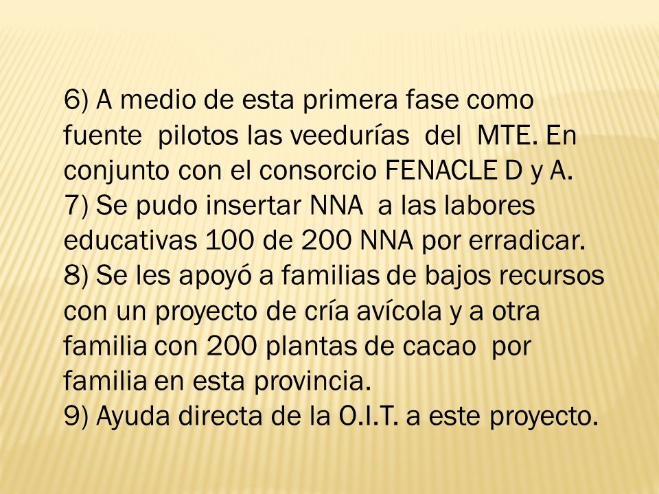 6) A medio de esta primera fase como fuente pilotos las veedurías del MTE. En conjunto con el consorcio FENACLE D y A.