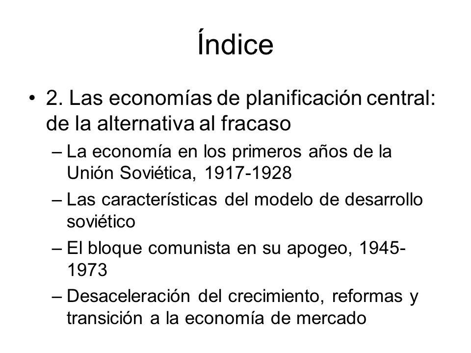 Índice 2. Las economías de planificación central: de la alternativa al fracaso. La economía en los primeros años de la Unión Soviética, 1917-1928.