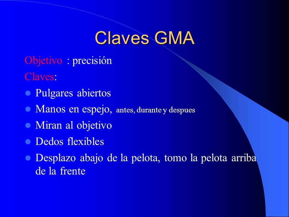 Claves GMA Objetivo : precisión Claves: Pulgares abiertos