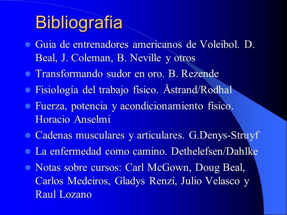 Bibliografia Guia de entrenadores americanos de Voleibol. D. Beal, J. Coleman, B. Neville y otros. Transformando sudor en oro. B. Rezende.