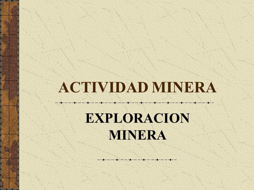 ACTIVIDAD MINERA EXPLORACION MINERA