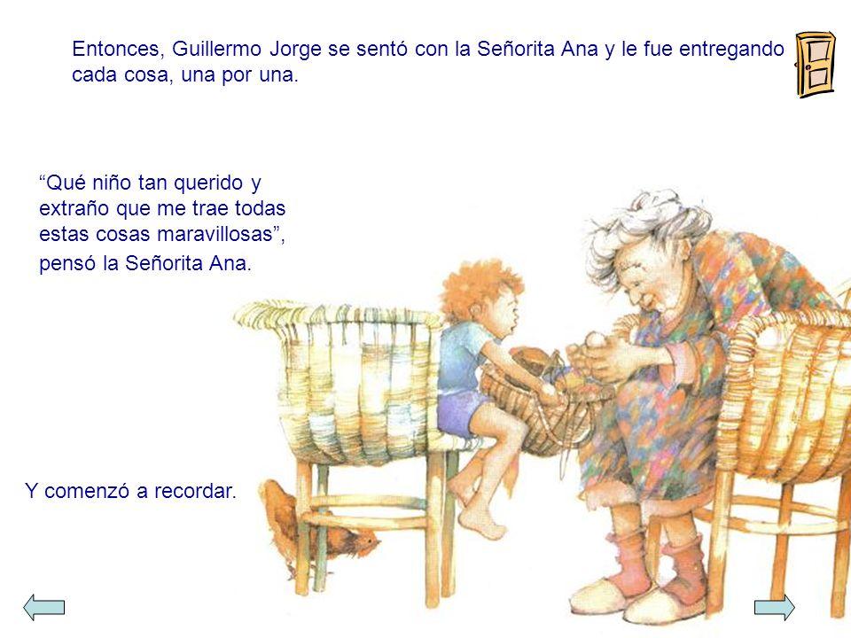 Entonces, Guillermo Jorge se sentó con la Señorita Ana y le fue entregando cada cosa, una por una.