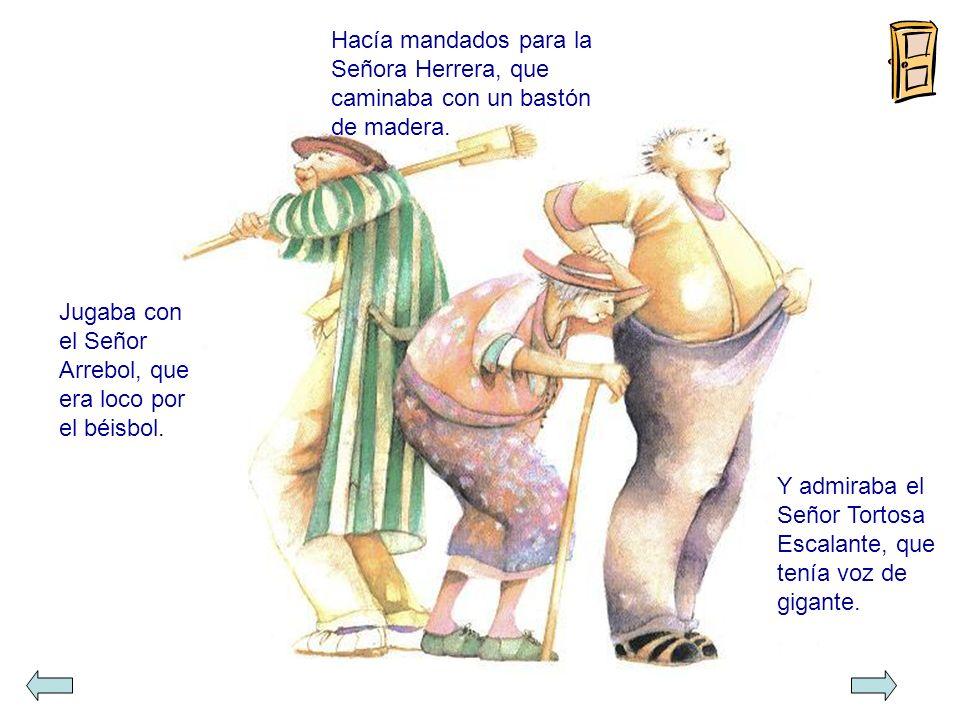 Hacía mandados para la Señora Herrera, que caminaba con un bastón de madera.