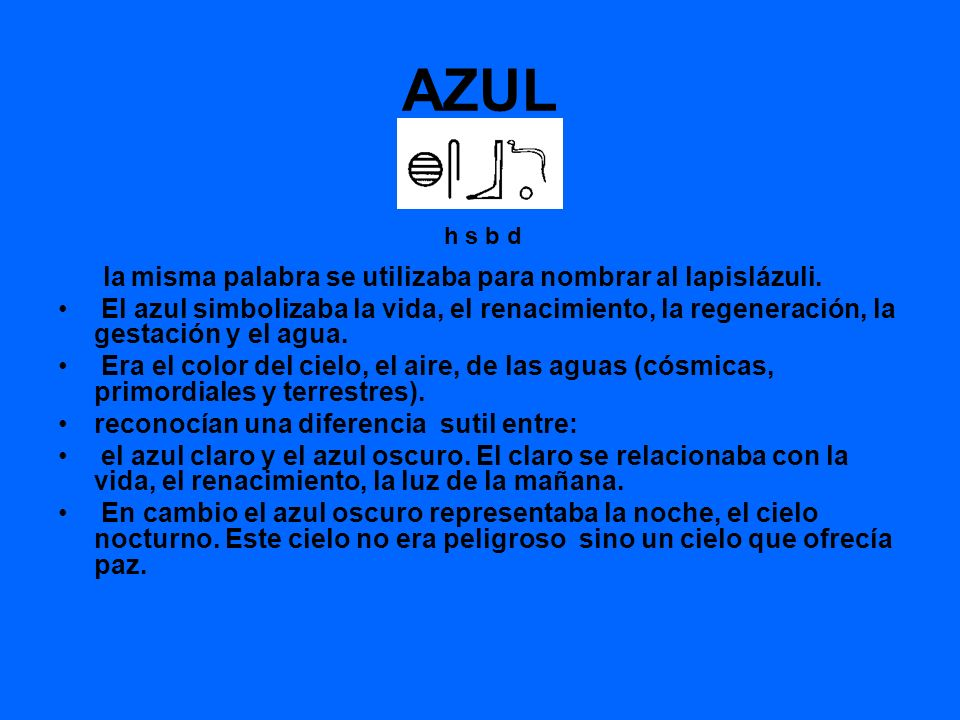 AZUL la misma palabra se utilizaba para nombrar al lapislázuli.