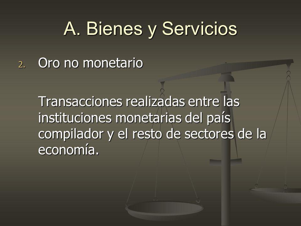 A. Bienes y Servicios Oro no monetario