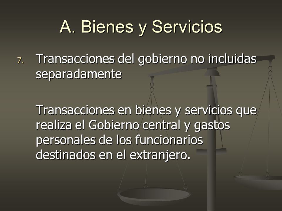 A. Bienes y Servicios Transacciones del gobierno no incluidas separadamente.