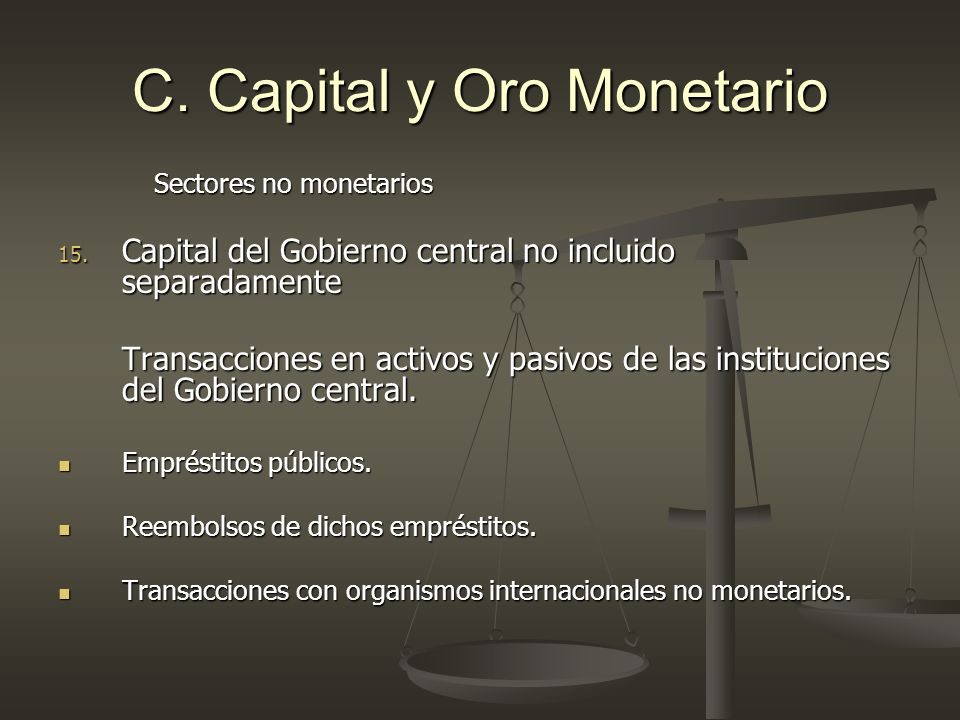 C. Capital y Oro Monetario