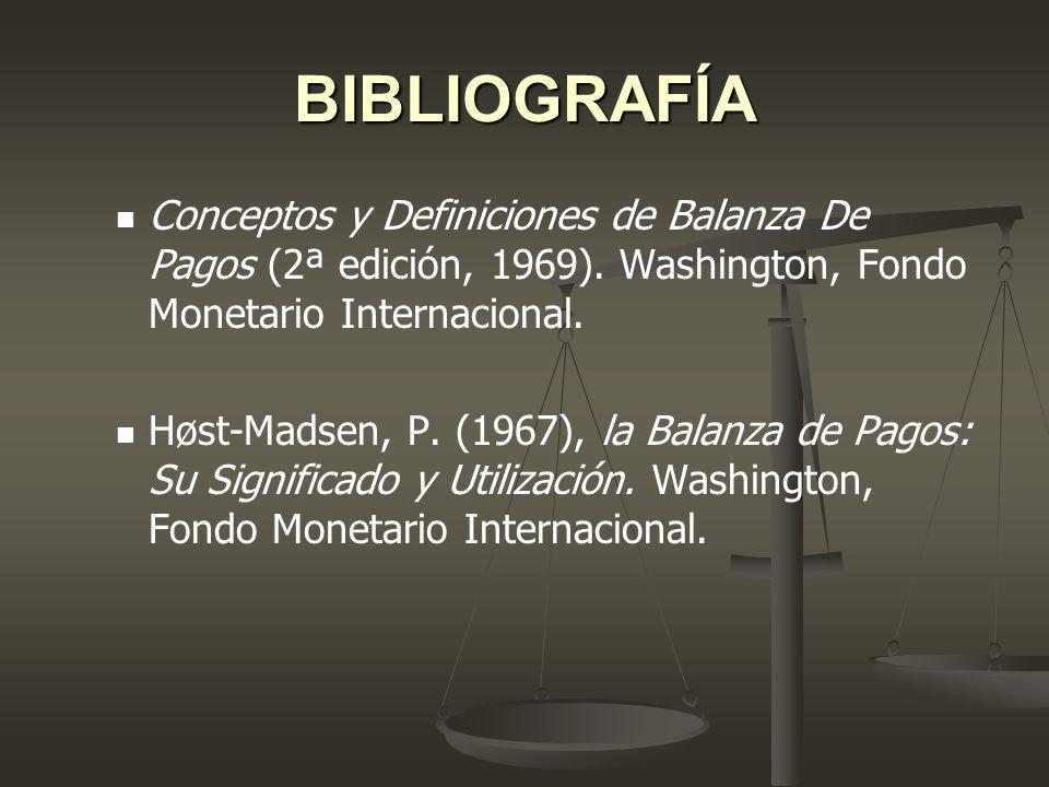 BIBLIOGRAFÍA Conceptos y Definiciones de Balanza De Pagos (2ª edición, 1969). Washington, Fondo Monetario Internacional.