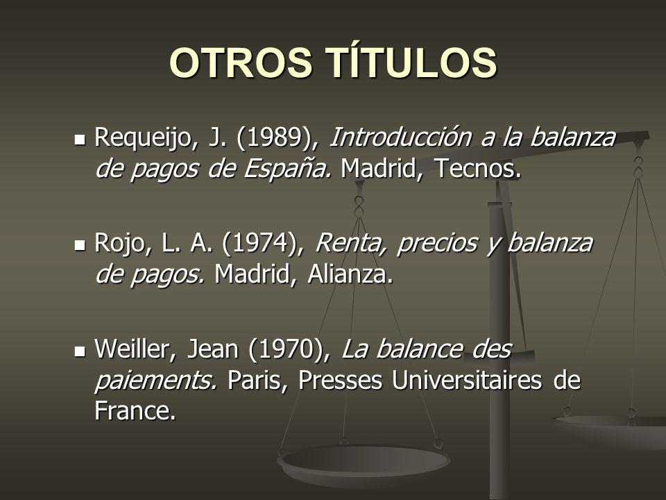 OTROS TÍTULOS Requeijo, J. (1989), Introducción a la balanza de pagos de España. Madrid, Tecnos.