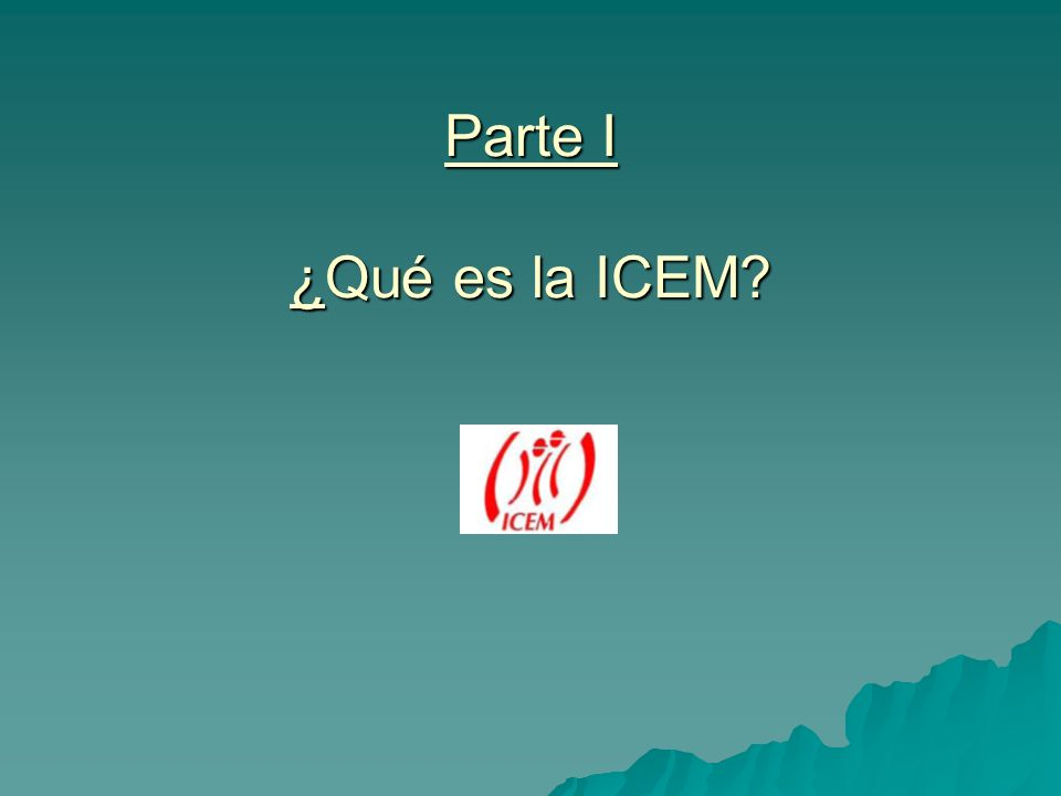 Parte I Parte I ¿Qué es la ICEM