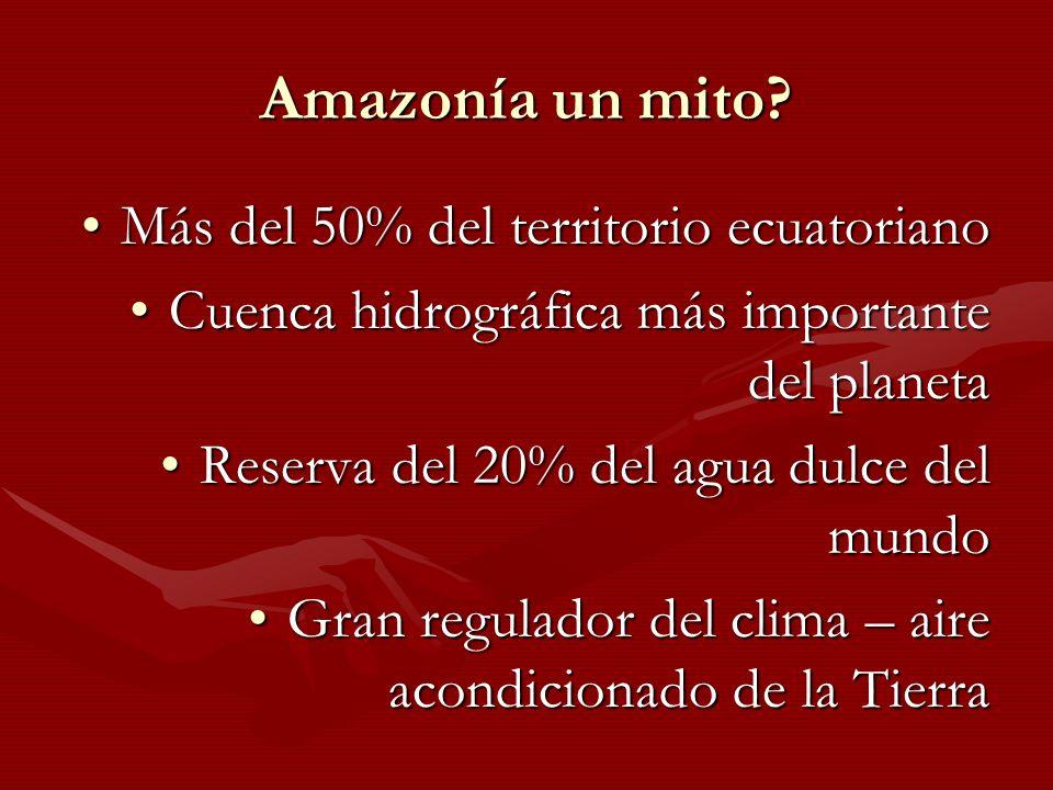 Amazonía un mito Más del 50% del territorio ecuatoriano
