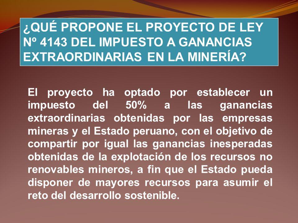 ¿QUÉ PROPONE EL PROYECTO DE LEY Nº 4143 DEL IMPUESTO A GANANCIAS EXTRAORDINARIAS EN LA MINERÍA