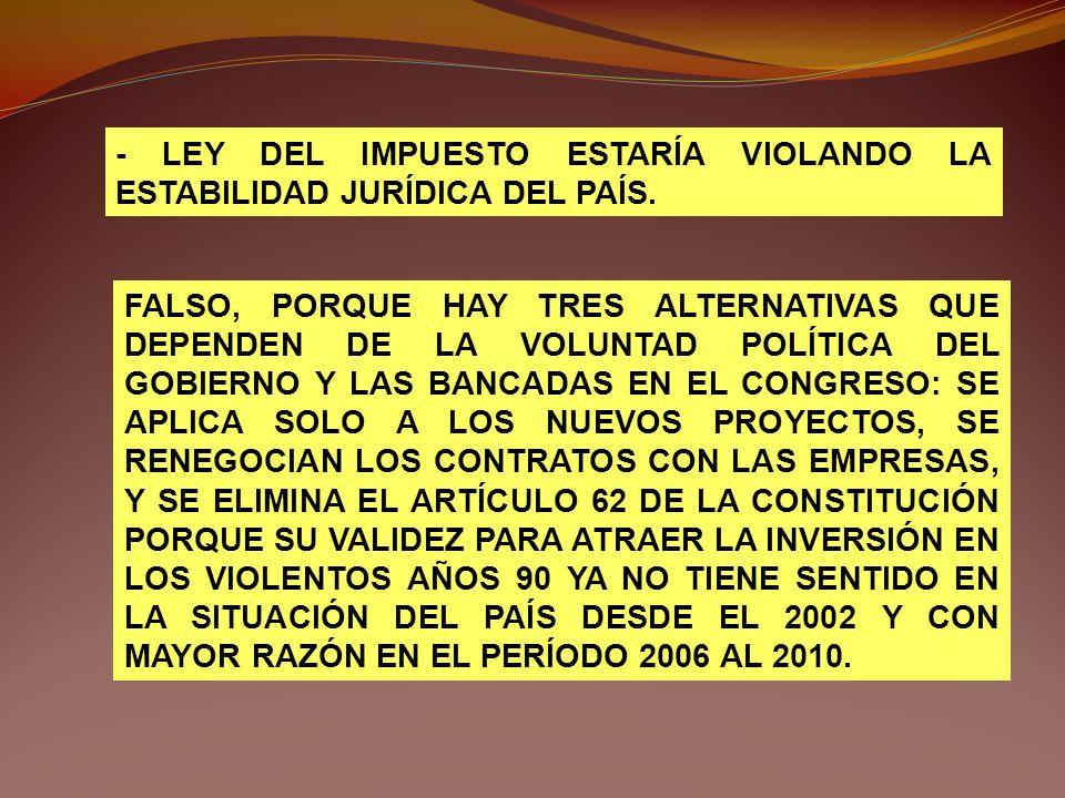 - LEY DEL IMPUESTO ESTARÍA VIOLANDO LA ESTABILIDAD JURÍDICA DEL PAÍS.