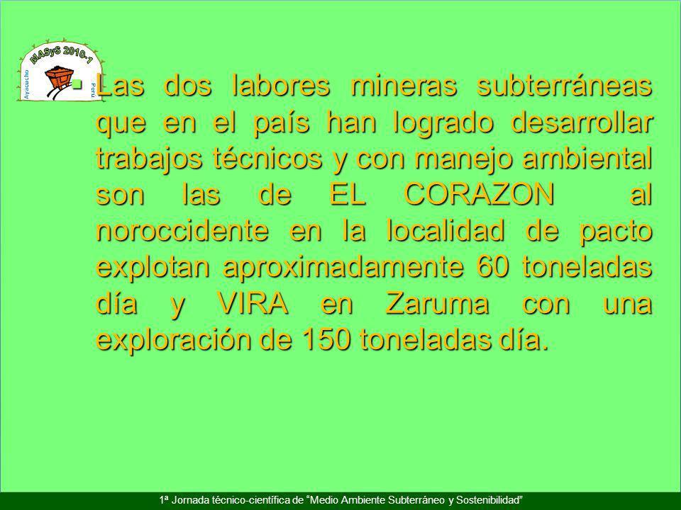 Las dos labores mineras subterráneas que en el país han logrado desarrollar trabajos técnicos y con manejo ambiental son las de EL CORAZON al noroccidente en la localidad de pacto explotan aproximadamente 60 toneladas día y VIRA en Zaruma con una exploración de 150 toneladas día.