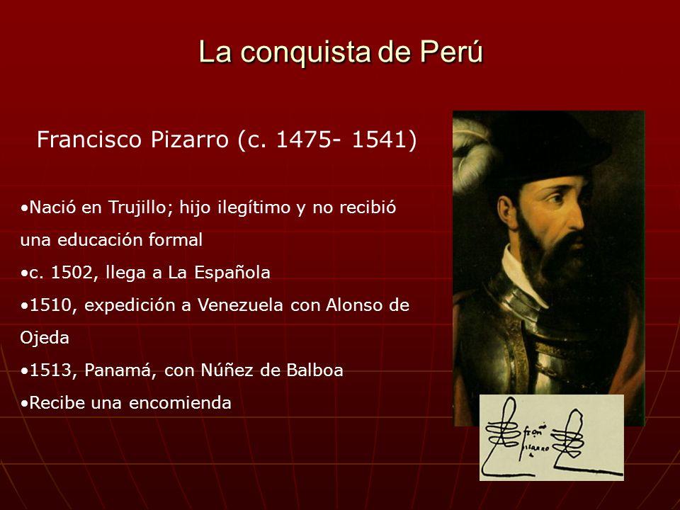 La conquista de Perú Francisco Pizarro (c. 1475- 1541)
