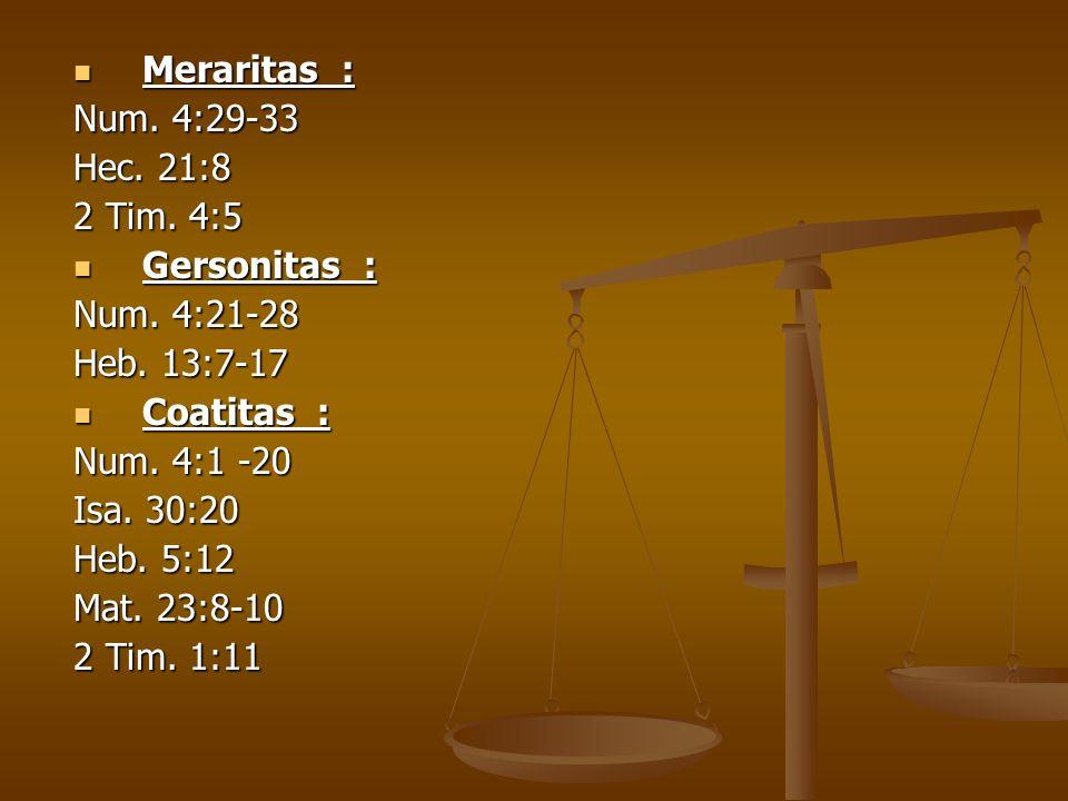 Meraritas : Num. 4:29-33. Hec. 21:8. 2 Tim. 4:5. Gersonitas : Num. 4:21-28. Heb. 13:7-17. Coatitas :
