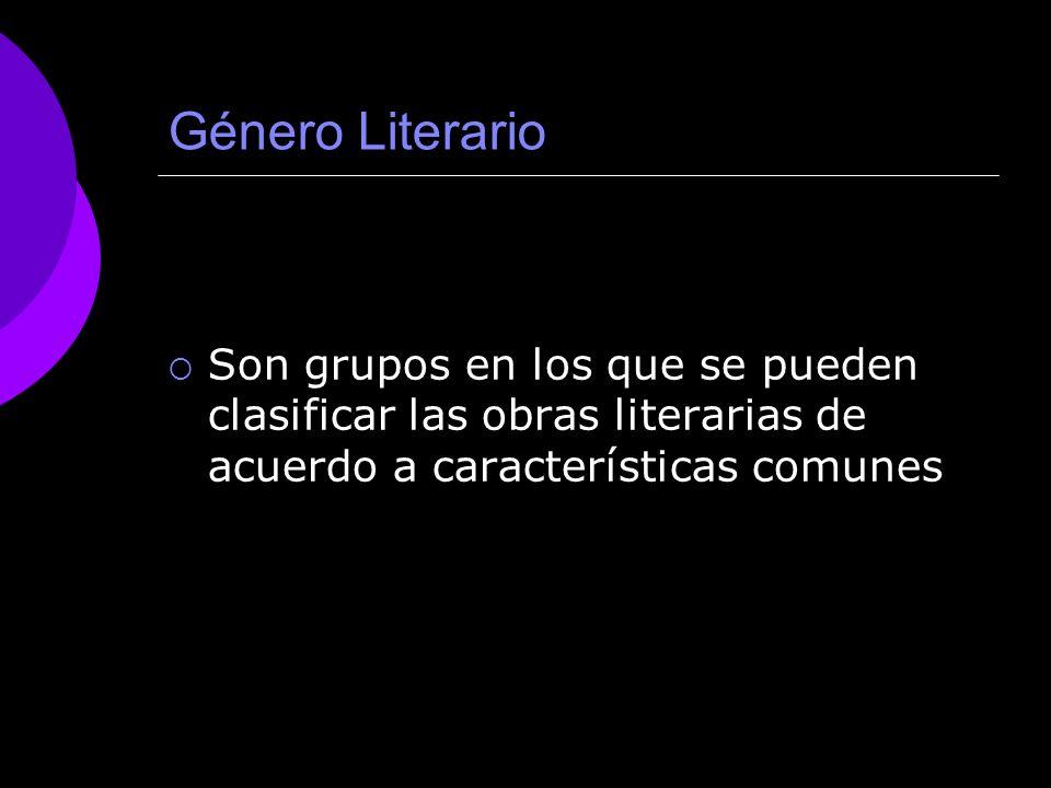 Género Literario Son grupos en los que se pueden clasificar las obras literarias de acuerdo a características comunes.
