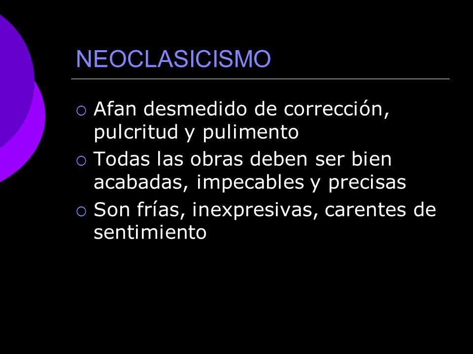 NEOCLASICISMO Afan desmedido de corrección, pulcritud y pulimento