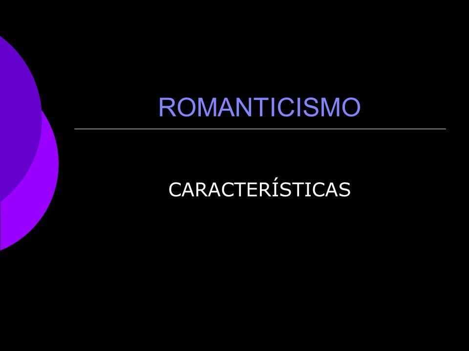 ROMANTICISMO CARACTERÍSTICAS