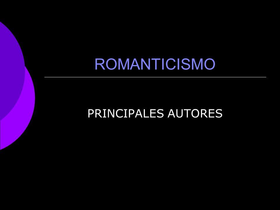 ROMANTICISMO PRINCIPALES AUTORES