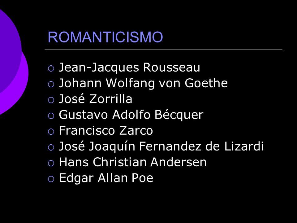 ROMANTICISMO Jean-Jacques Rousseau Johann Wolfang von Goethe