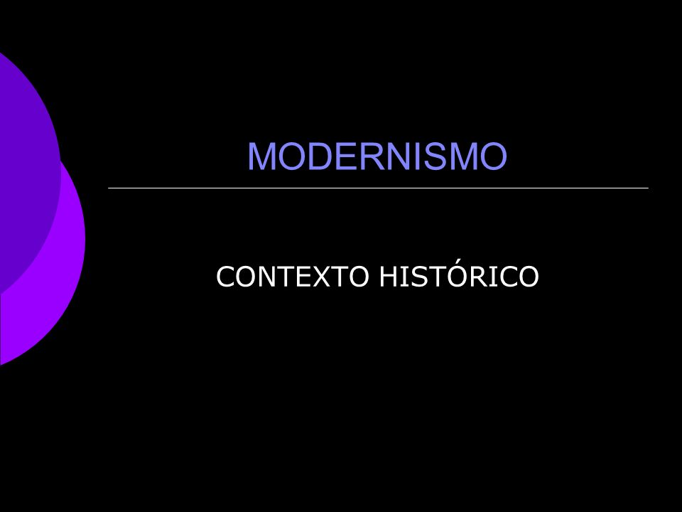 MODERNISMO CONTEXTO HISTÓRICO