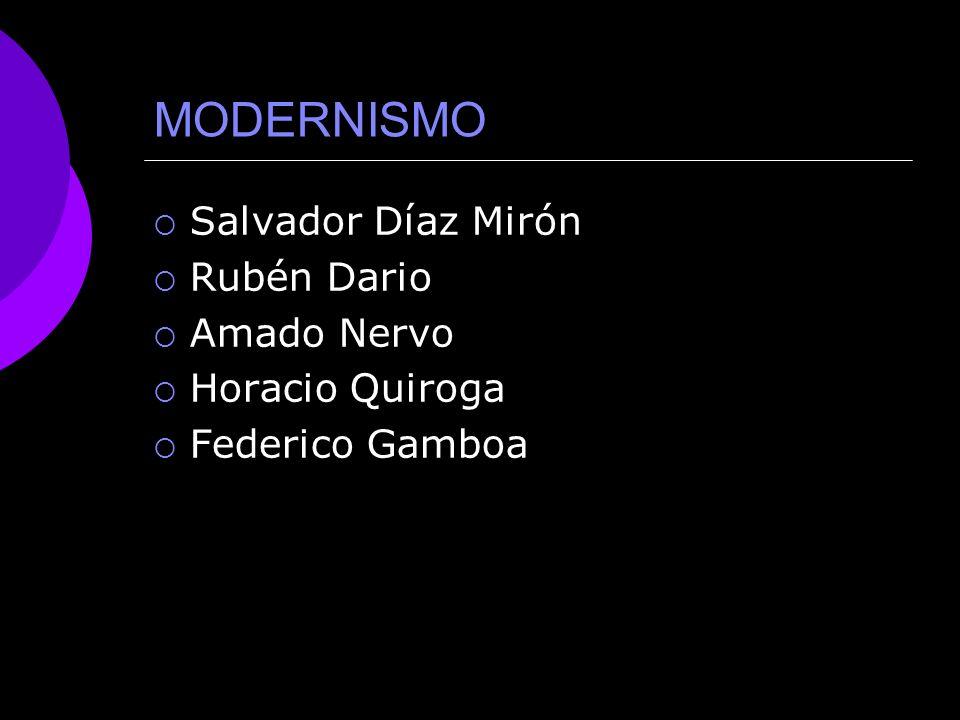 MODERNISMO Salvador Díaz Mirón Rubén Dario Amado Nervo Horacio Quiroga