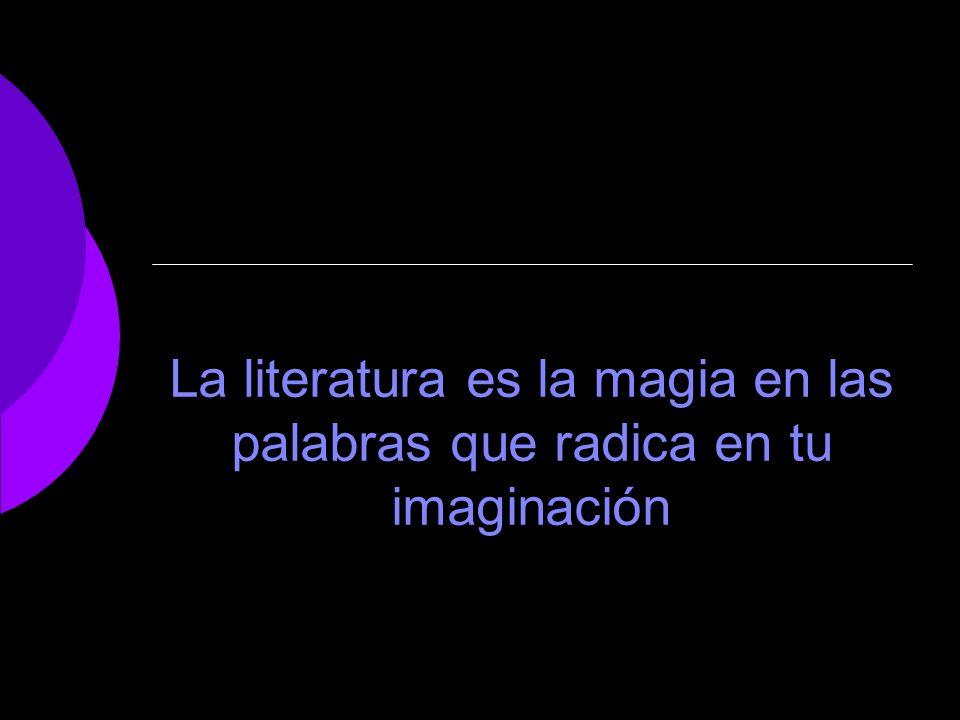 La literatura es la magia en las palabras que radica en tu imaginación