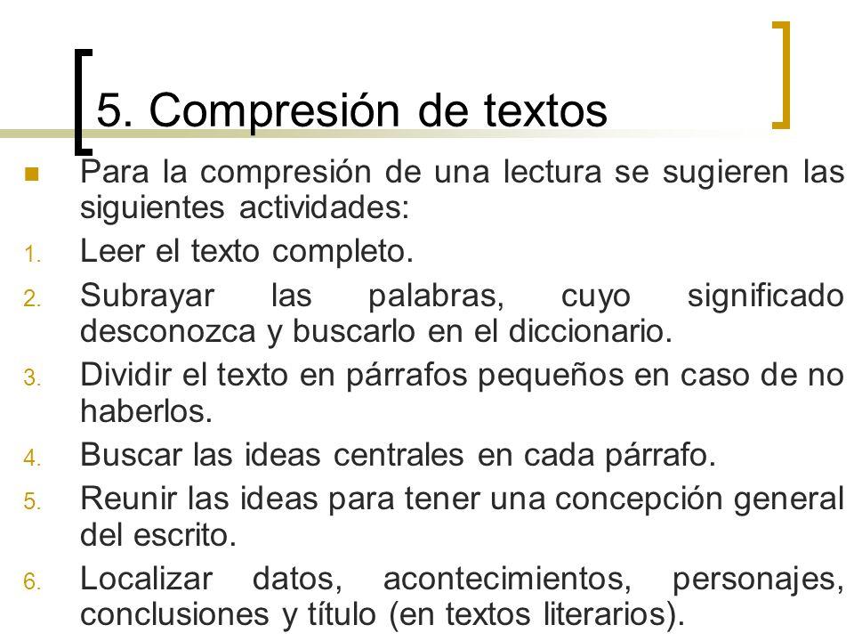 5. Compresión de textos Para la compresión de una lectura se sugieren las siguientes actividades: Leer el texto completo.