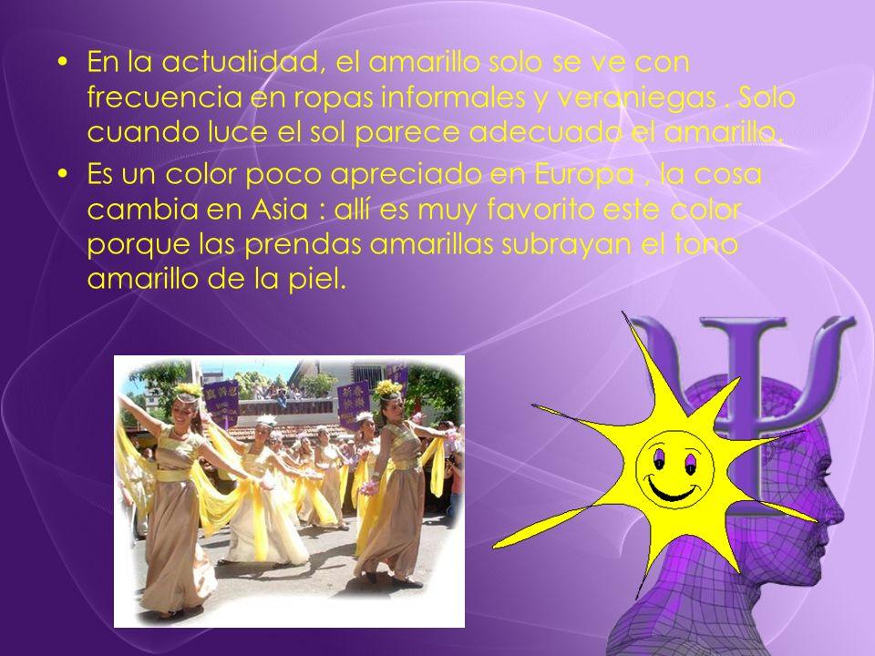 En la actualidad, el amarillo solo se ve con frecuencia en ropas informales y veraniegas . Solo cuando luce el sol parece adecuado el amarillo.
