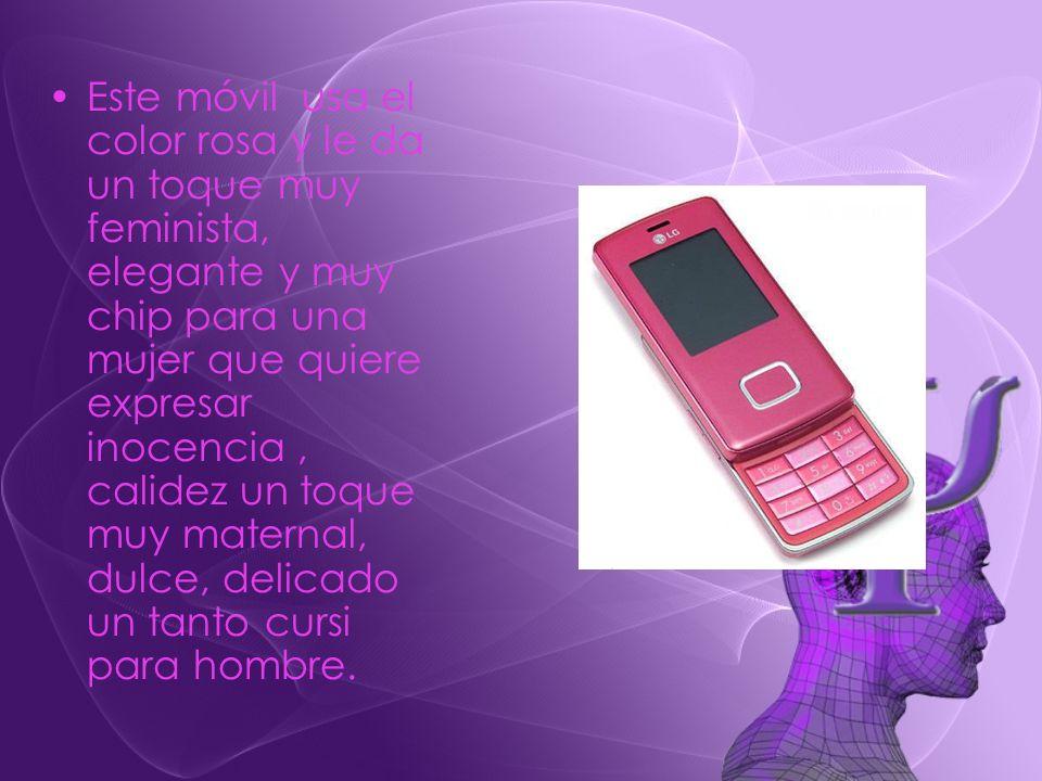 Este móvil usa el color rosa y le da un toque muy feminista, elegante y muy chip para una mujer que quiere expresar inocencia , calidez un toque muy maternal, dulce, delicado un tanto cursi para hombre.