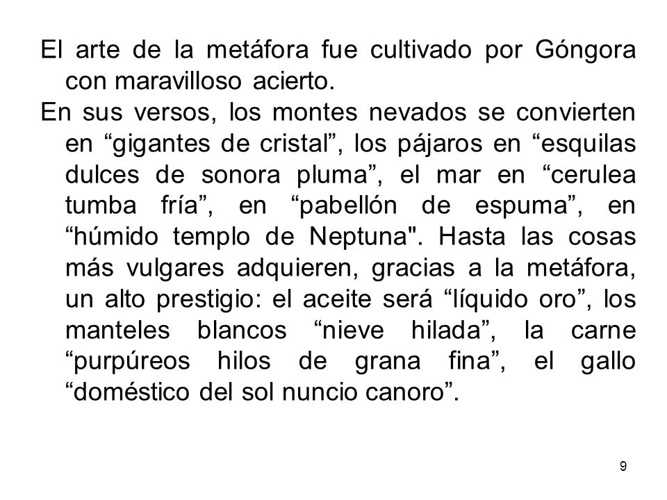 El arte de la metáfora fue cultivado por Góngora con maravilloso acierto.