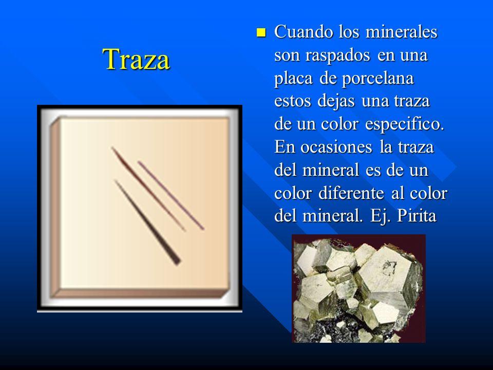 Cuando los minerales son raspados en una placa de porcelana estos dejas una traza de un color especifico. En ocasiones la traza del mineral es de un color diferente al color del mineral. Ej. Pirita