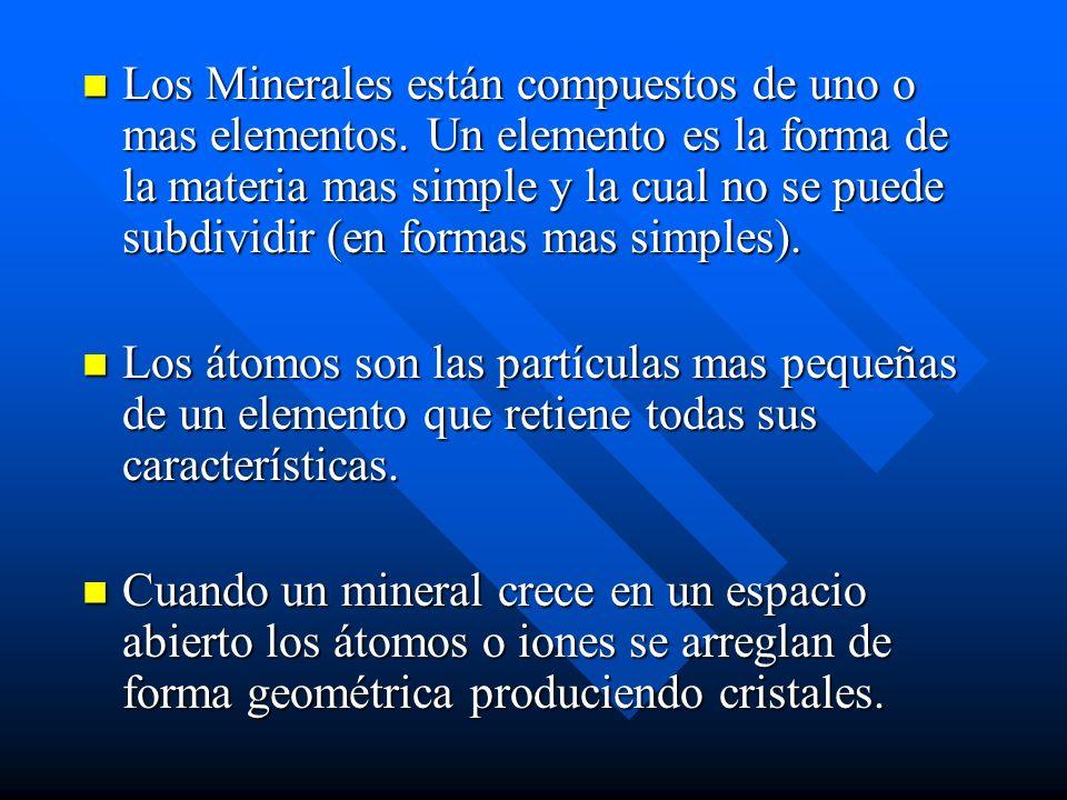 Los Minerales están compuestos de uno o mas elementos